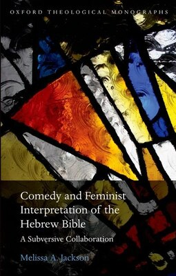Book Comedy and Feminist Interpretation of the Hebrew Bible: A Subversive Collaboration by Melissa Jackson