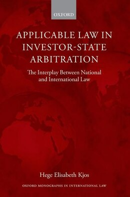 Book Applicable Law in Investor-State Arbitration: The Interplay Between National and International Law by Hege Elisabeth Kjos
