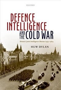 Book Defence Intelligence and the Cold War: Britains Joint Intelligence Bureau 1945-1964 by Huw Dylan