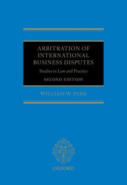 Book Arbitration of International Business Disputes: Studies in Law and Practice by William W. Park