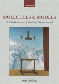 Book Molecules and Models: The molecular structures of main group element compounds by Arne Haaland