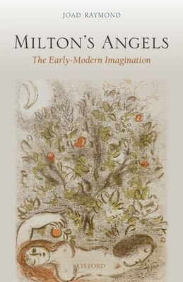 Book Miltons Angels: The Early-Modern Imagination by Joad Raymond