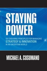 Book Staying Power: Six Enduring Principles for Managing Strategy and Innovation in an Uncertain World… by Michael A. Cusumano