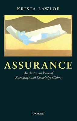 Book Assurance: An Austinian view of Knowledge and Knowledge Claims by Krista Lawlor