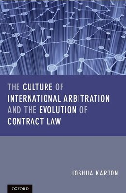 Book The Culture of International Arbitration and The Evolution of Contract Law by Joshua D. H. Karton