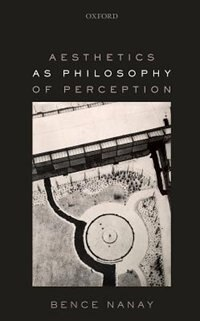 Book Aesthetics as Philosophy of Perception by Bence Nanay