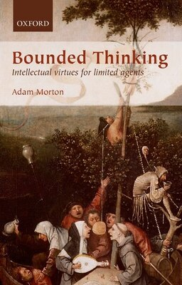 Book Bounded Thinking: Intellectual virtues for limited agents by Adam Morton
