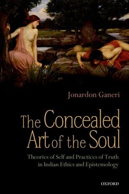 Book The Concealed Art of the Soul: Theories of Self and Practices of Truth in Indian Ethics and… by Jonardon Ganeri