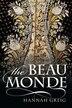 The Beau Monde: Fashionable Society in Georgian London by Hannah Greig