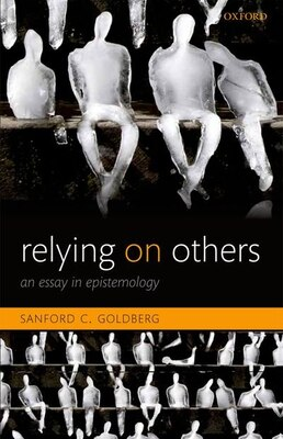 Book Relying on Others: An Essay in Epistemology by Sanford C. Goldberg