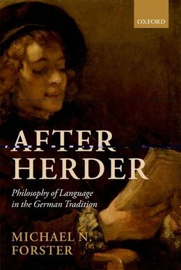 Book After Herder: Philosophy of Language in the German Tradition by Michael N. Forster