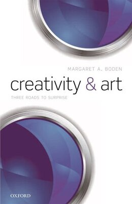 Book Creativity and Art: Three Roads to Surprise by Margaret A. Boden