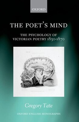 Book The Poets Mind: The Psychology of Victorian Poetry 1830-1870 by Gregory Tate