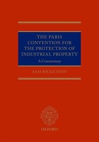 Book The Paris Convention for the Protection of Industrial Property: A Commentary by Sam Ricketson