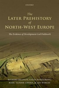 Book The Later Prehistory of North-West Europe: The Evidence of Development-Led Fieldwork by Richard Bradley