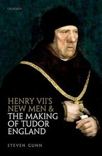 Book Henry VIIs New Men and the Making of Tudor England by Steven Gunn