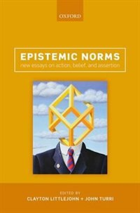 Book Epistemic Norms: New Essays on Action, Belief, and Assertion by Clayton Littlejohn