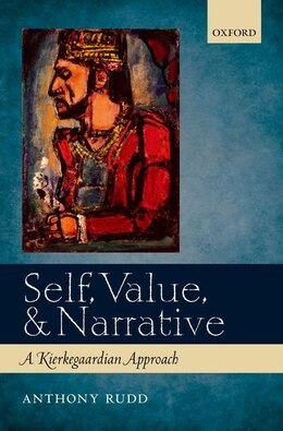 Book Self, Value, and Narrative: A Kierkegaardian Approach by Anthony Rudd