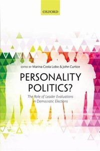Book Personality Politics?: The Role of Leader Evaluations in Democratic Elections by Marina Costa Lobo