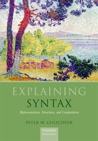 Book Explaining Syntax: Representations, Structures, and Computation by Peter W. Culicover