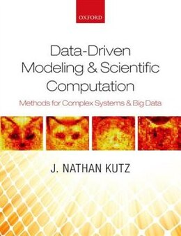Book Data-Driven Modeling and Scientific Computation: Methods for Complex Systems and Big Data by J. Nathan Kutz