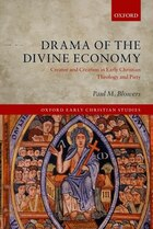 Drama of the Divine Economy: Creator and Creation in Early Christian Theology and Piety