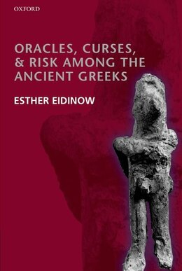 Book Oracles, Curses, and Risk Among the Ancient Greeks by Esther Eidinow