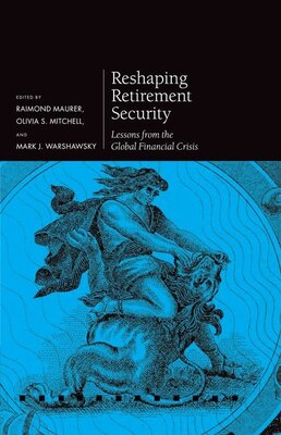 Book Reshaping Retirement Security: Lessons from the Global Financial Crisis by Raimond Maurer