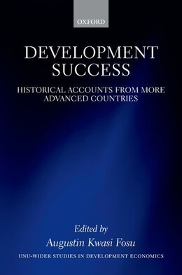 Book Development Success: Historical Accounts from More Advanced Countries by Augustin K. Fosu