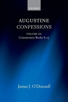 Book Augustine Confessions: Augustine Confessions: Volume 3: Commentary, Books 8-13 by James J. ODonnell