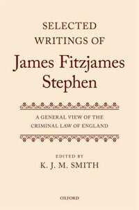 Book Selected Writings of James Fitzjames Stephen: A General View of the Criminal Law by K.J.M. Smith