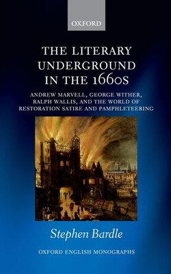 Book The Literary Underground in the 1660s: Andrew Marvell, George Wither, Ralph Wallis, and the World… by Stephen Bardle