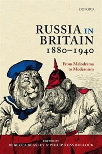 Book Russia in Britain, 1880-1940: From Melodrama to Modernism by Rebecca Beasley