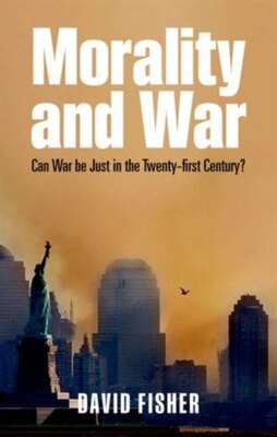 Book Morality and War: Can War be Just in the Twenty-first Century? by David Fisher