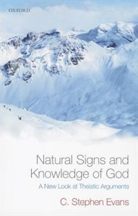 Book Natural Signs and Knowledge of God: A New Look at Theistic Arguments by C. Stephen Evans