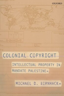 Book Colonial Copyright: Intellectual Property in Mandate Palestine by Michael D. Birnhack