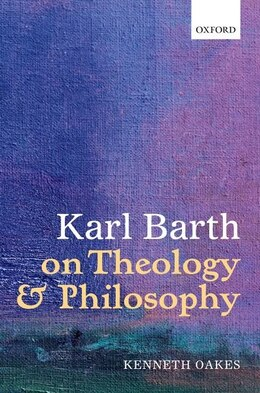 Book Karl Barth on Theology and Philosophy by Kenneth Oakes