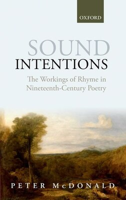 Book Sound Intentions: The Workings of Rhyme in Nineteenth-Century Poetry by Peter Mcdonald