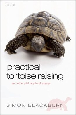 Book Practical Tortoise Raising: and other philosophical essays by Simon Blackburn