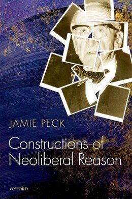 Book Constructions of Neoliberal Reason by Jamie Peck