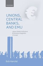 Unions, Central Banks, and EMU: Labour Market Institutions and Monetary Integration in Europe