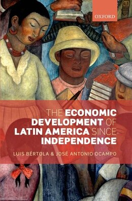 Book The Economic Development of Latin America since Independence by Luis Bertola