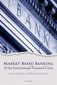 Book Market-Based Banking and the International Financial Crisis by Iain Hardie