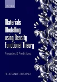Book Materials Modelling using Density Functional Theory: Properties and Predictions by Feliciano Giustino