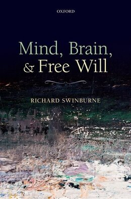 Book Mind, Brain, and Free Will by Richard Swinburne