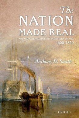 Book The Nation Made Real: Art and National Identity in Western Europe, 1600-1850 by Anthony D. Smith
