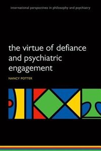 Book The Virtue of Defiance and Psychiatric Engagement by Nancy Nyquist Potter