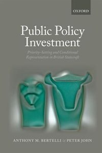 Book Public Policy Investment: Priority-Setting and Conditional Representation In British Statecraft by Anthony Bertelli