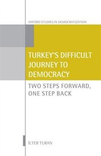 Book Turkeys Difficult Journey to Democracy: Two Steps Forward, One Step Back by Ilter Turan
