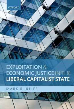 Book Exploitation and Economic Justice in the Liberal Capitalist State by Mark R. Reiff